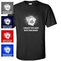 I Bought this Shirt Your Money Poker T shirt MENS T SHIRT