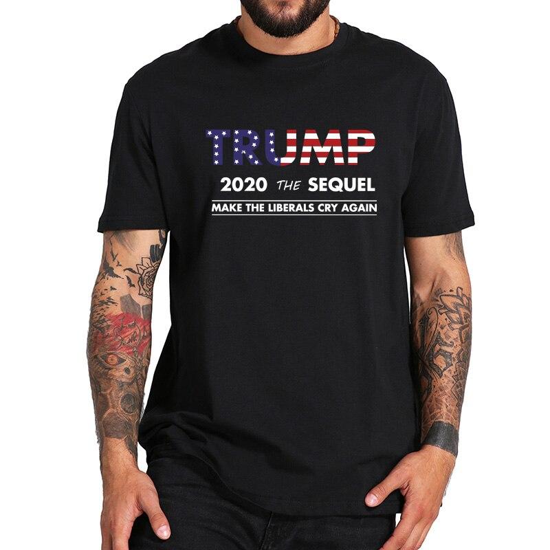 Trump 2020 T Shirt The Sequel Make Liberals Cry Again Tee 100% Cotton High Quality Stars And Stripes T-shirt Drop Ship