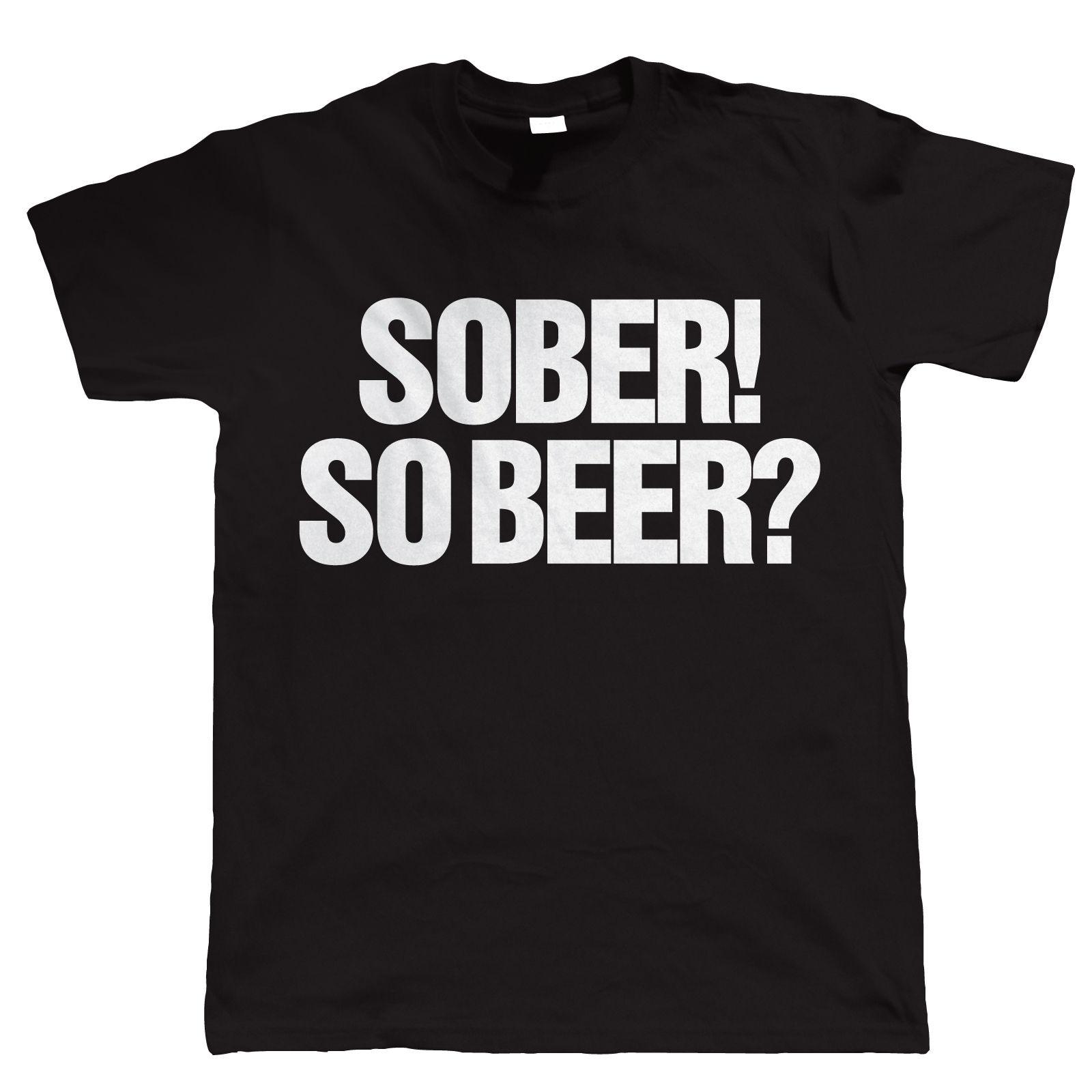 Sober So Beer, Funny Mens Drinking T Shirt 2018 New Short Sleeve Men T Shirt Sleeves Boy Cotton Men T-Shirt Top Tee