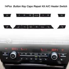 14 шт. Кнопка Ключевые Шапки комплект для ремонта/C переключатель нагрева воздуха Conditionor Кнопка Крышка для BMW 5/ 6/7 серии F10 F18 F07 F02 535 730 740