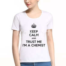 Keep Calm And Trust Me Im A Chemist T Shirt Women Summer Casual White Tops Breaking Bad Shirts Swag Funny Ladies ShirtL8-A-30