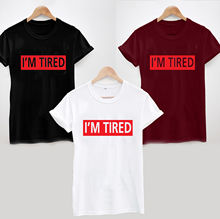 IM TIRED T-SHIRT - Funny Slogan Humour Cool Student Uni Unisex Ladies T Shirt Cotton Men Short Sleeve Tee Shirts  free shipping