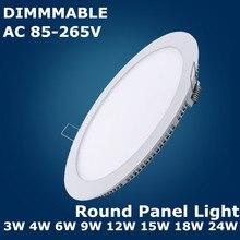Ультра тонкий Диммируемый 3 Вт 4 Вт 6 Вт 9 Вт 12 Вт 15 Вт 18 Вт 24 Вт светодиодный встраиваемый круглый панельный светильник s светодиодный потолочный светильник AC85-265V светодиодный панельный светильник