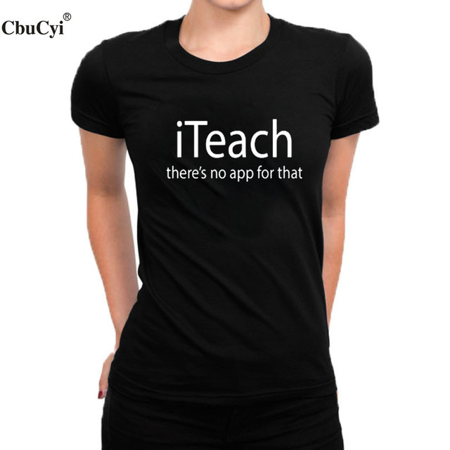 512a46c66a2 CbuCyi Women Teacher T-Shirt there s no app for that Text Printed Ladies  Tee Shirt Femme Back to School Big Size T Shirt