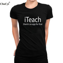 CbuCyi Women Teacher T-Shirt there's no app for that Text Printed Ladies Tee Shirt Femme Back to School Big Size T Shirt