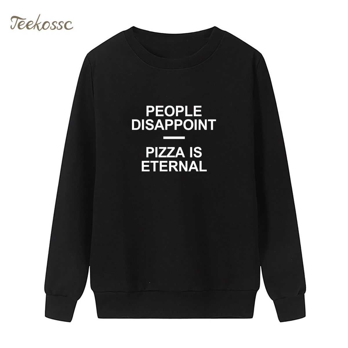 PEOPLE DISAPPOINT PIZZA ETERNAL Sweatshirt Casual Funny Hoodie 2018 Winter Autumn Women Lasdies Fleece Black White Streetwear