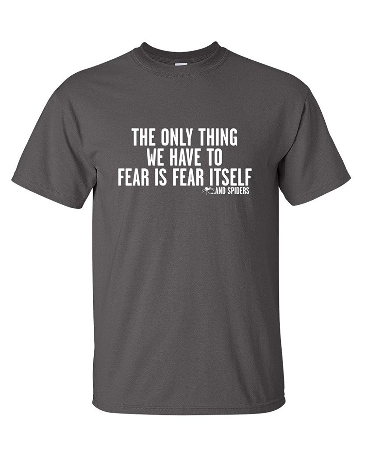Tops & Tees Men's Clothing The Only Thing We Have To Fear Is Fear Itself...and Spiders T Shirt Products Are Sold Without Limitations