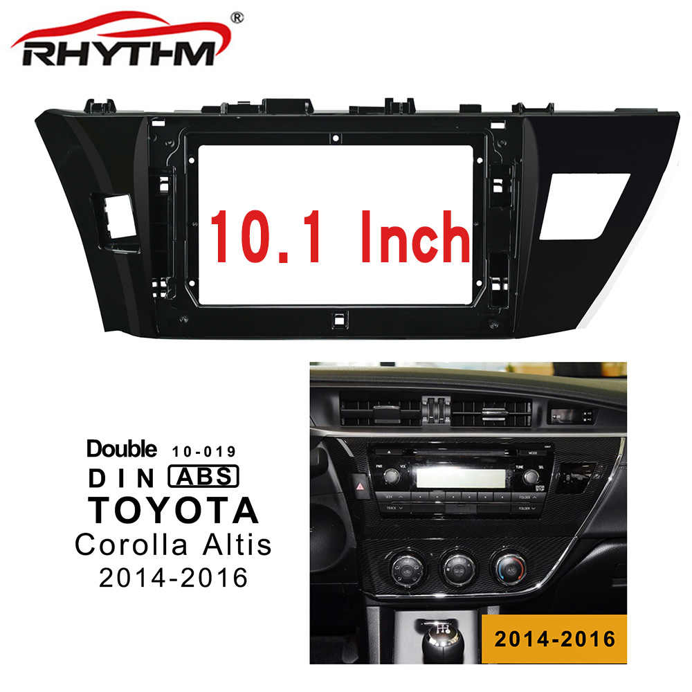 10.1 inch 2din car radio Fascia For TOYOTA Corolla Altis 2014-2016 Stereo Panel Dash Installation Double Din CD DVD frame