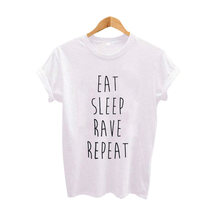 ebfb872c8aba EAT SLEEP RAVE REPEAT Letter Print Funny T Shirts O-Neck Short Sleeve  Cotton T