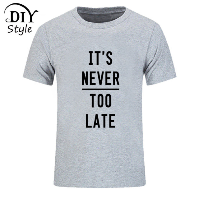 6ef5ec69a It's Never Too Late tshirts Simple style Letter print latest shirt designs  for men Brand Clothing Male T-shirt Kanye Cotton Tees