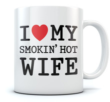 I Love My Smokin Hot Wife Coffee Mug - Valentines Day Romantic Gift Mothers Tea 11 Oz. White