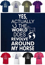 YES actually world DOES revolve around my HORSE, Funny Horse T-shirt S to 3XL New T Shirts Tops Tee
