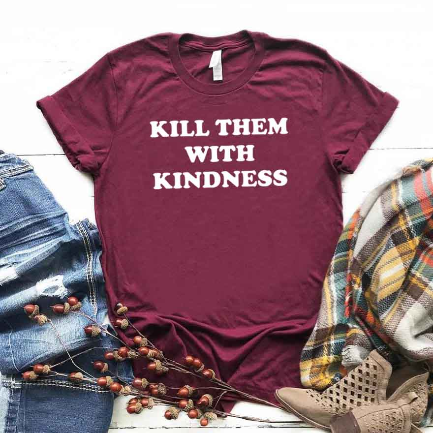Kill Them With Kindness Women Tshirt Cotton Hipster Funny T-shirt Gift Lady Yong Girl Top Tee Drop Ship ZY-351