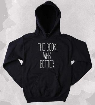 Book Reader Sweatshirt The Book Was Better Slogan Reader Nerdy Clothing Tumblr Hoodie-Z138