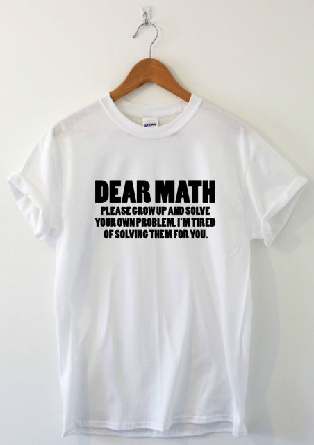 f34dbb920 DEAR MATH, PLEASE GROW UP Funny uni t-shirt humour slogan school maths books