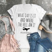 Quel jour est-il et où diable suis-je agent de bord vie T-shirt drôle avion Mode graphique t-shirts hauts femmes T-shirt vêtements