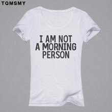 I AM NOT A MORING PERSON Funny t-shirt women top for ladies t shirt summer wear white tee shirt femme women camiseta