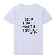 I See It I Like It I Want It I Got It T Shirt Women Ariana Grande Tumblr Grunge Harajuku Graphic Tees
