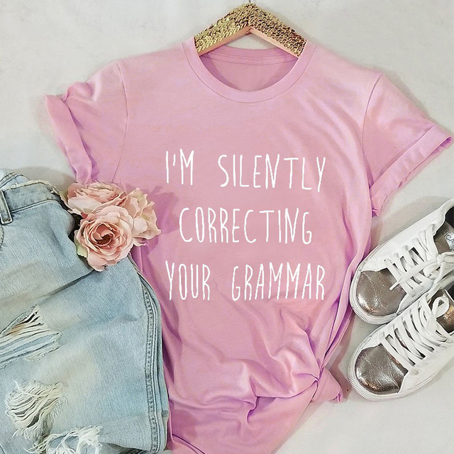 4c2c9c7f I'M SILENTLY CORRECTING YOUR GRAMMAR T-shirt women fashion funny slogan  tops grunge tumblr graphic vintage tees cotton art shirt