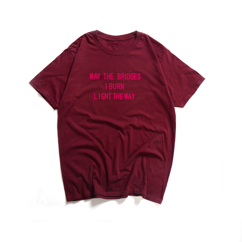 Fashion May The Bridges I Burn Light The Way Unisex T-Shirt Woman Tshirt Print Letter Tops Tees T Shirt Men Funny Tee shirt