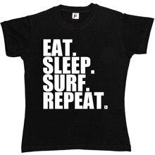 цена Eat. Sleep. Surf. Repeat. Surfer Surf Board Wave Womens Ladies T-Shirt Print T Shirt Mens Short Sleeve Hot онлайн в 2017 году
