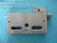 EPT 7057A точность EDM тиски, Макс открывание: 0 100 мм, нержавеющая сталь тиски зажим для заточки зубьев для EDM резки проволоки машины