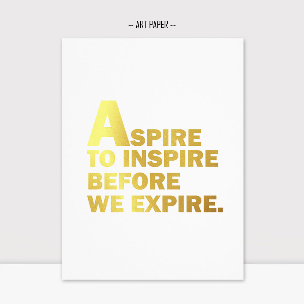 Gold Foil Print Aspire To Inspire Before We Expire Inspiration ...