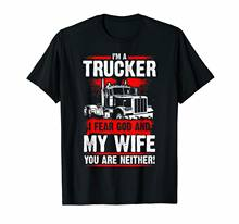 I Fear God and My Wife Truck Drivers Fun Trucking T-Shirt Men's Short Sleeve Gift Tees(China)
