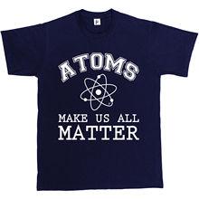 Designer T Shirts Tall Atoms Make Us All Matter Geek Science Funny The Big Bang Theory O-Neck Short-Sleeve Mens T Shirt