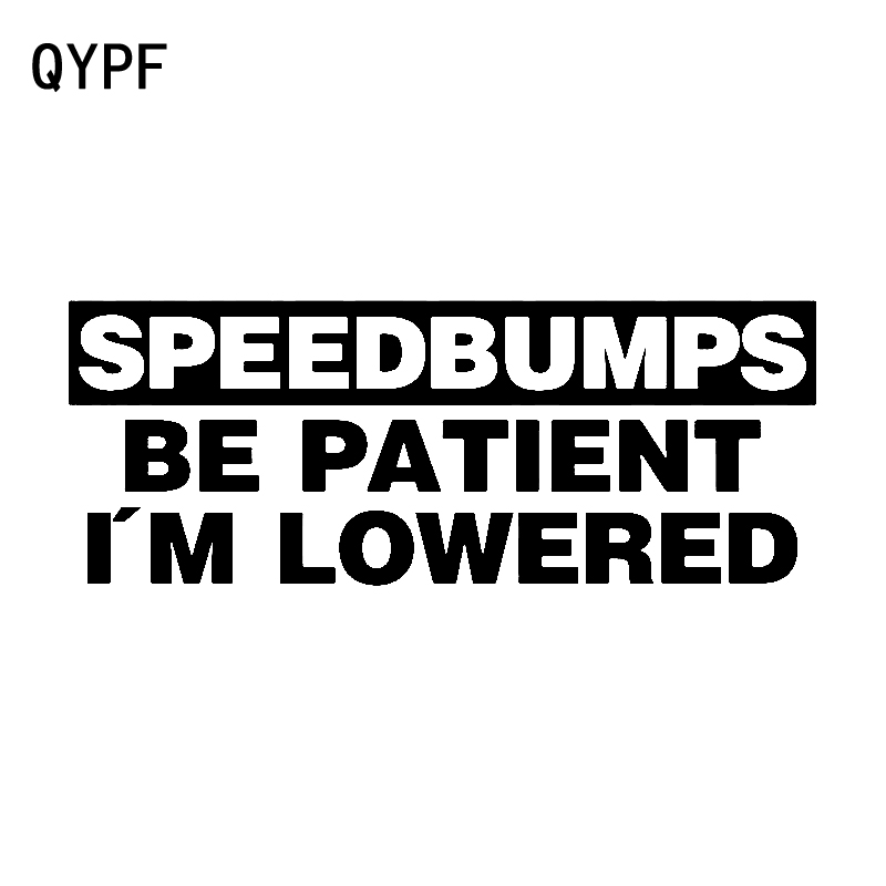 QYPF 15.9cm*6.1cm Speed Bumps BE PATIENT I'M LOWERED Funny Vinyl Car Sticker Decal Motorcycle Car-styling C15-1635