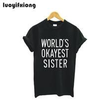 Luoyifxiong 2019 World's Okayest Sister Letter Print Tshirt Women Tops Summer Sh