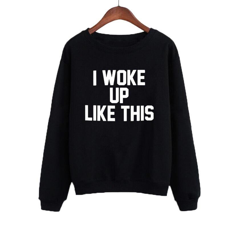 I Woke Up Like This Letters Hoodies Women Autumn Fashion Punk Style Pullover Sweatshirt Casual Female Tracksuit Moleton Feminina in Hoodies amp Sweatshirts from Women 39 s Clothing