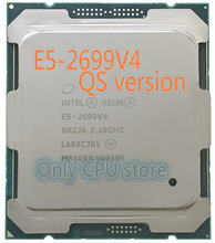 Free shipping QS version E5-2699V4 Original Intel Xeon E5-2699 V4 LGA2011-3 E5 2699 V4 22-Core 2.20GHz 55MB E5 2699V4(China)