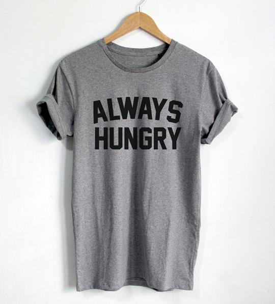 Always Hungry Letters Print Women   T     shirt   Cotton Casual Funny   Shirt   For Lady Black Gray White Top Tee Hipster   T  -95