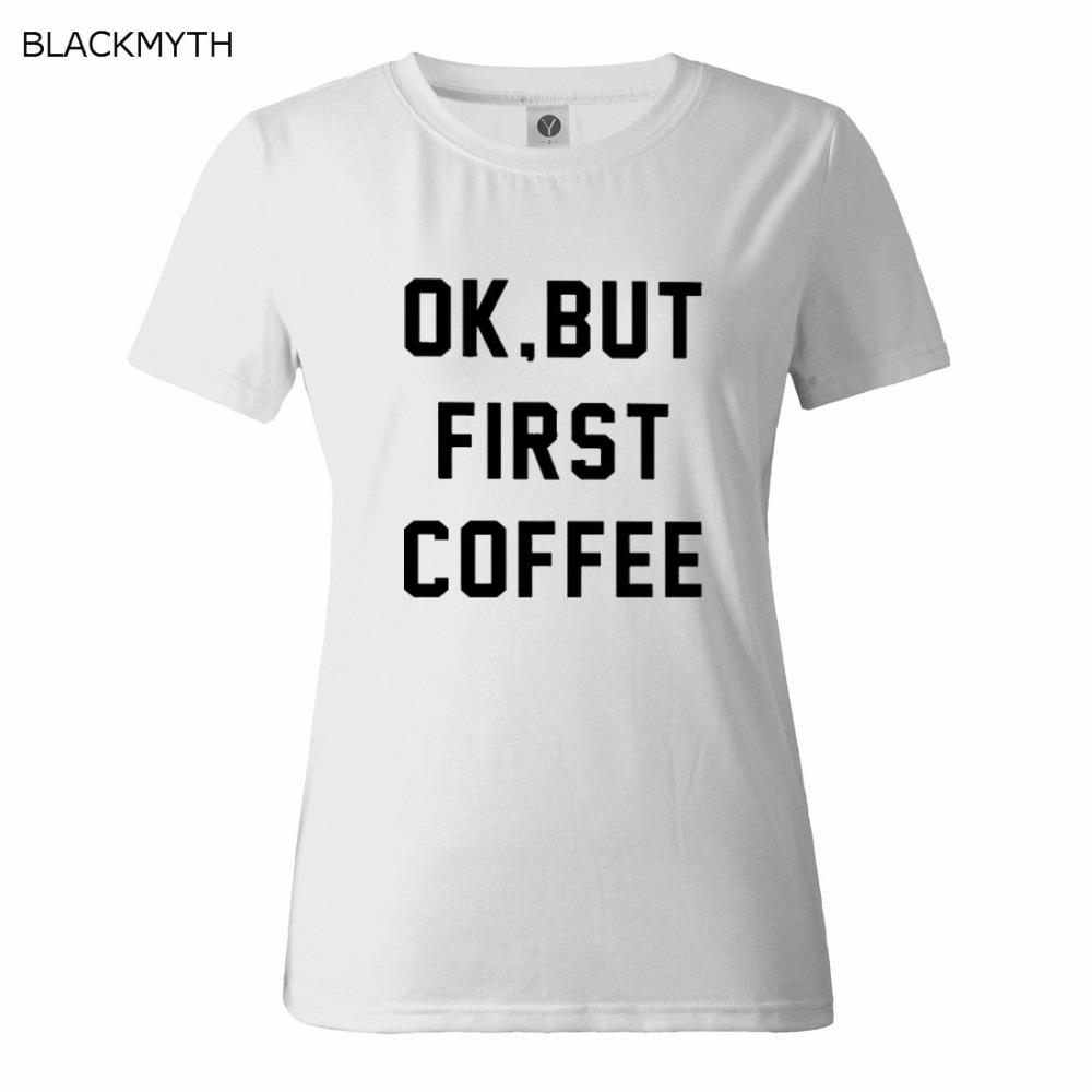 HTB1cXdjQVXXXXXGXXXXq6xXFXXXr - OK BUT FIRST COFFEE Letters Print Cotton Casual T shirt