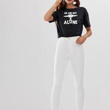 цена на Fashionable T Shirt Women Harajuku Summer Casual Short Sleeve We Are Not alone Letter Print Clothing Tee Tops Camiseta Feminina