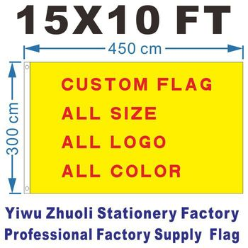 Custom Larger  Flag 450X300cm (15x10FT) 100D Polyester Cheap Price And High Quality Any Size Any Color Any Logo