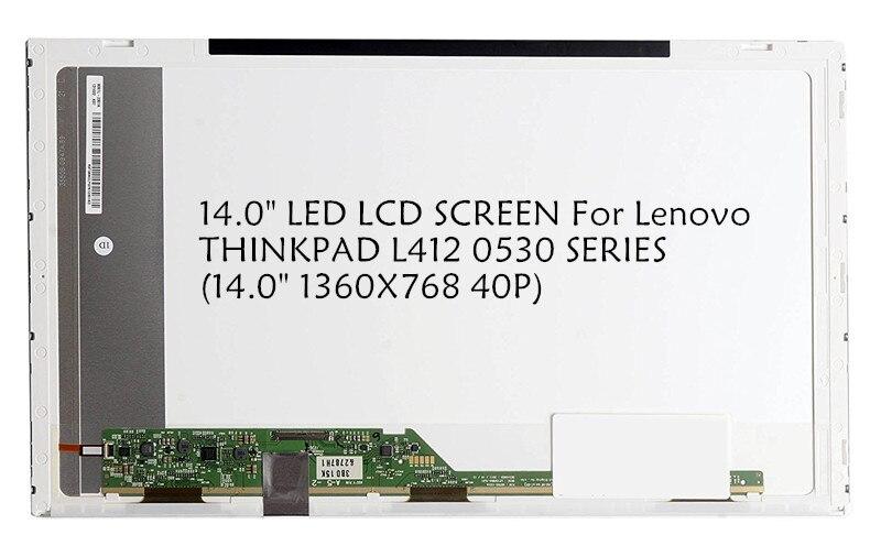 14.0 LED LCD SCREEN For Lenovo THINKPAD L412 0530 SERIES (14.0 1360X768 40P)14.0 LED LCD SCREEN For Lenovo THINKPAD L412 0530 SERIES (14.0 1360X768 40P)