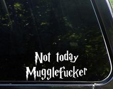 Not Today Mugglefucker - 7-1/2 x 3-3/4 - Vinyl Die Cut Decal/ Bumper Sticker For Windows, Cars, Trucks, Laptops, Etc. рабочая станция eglobal oem x 3 win8 rdp7 1 windows multi 1 4 x3