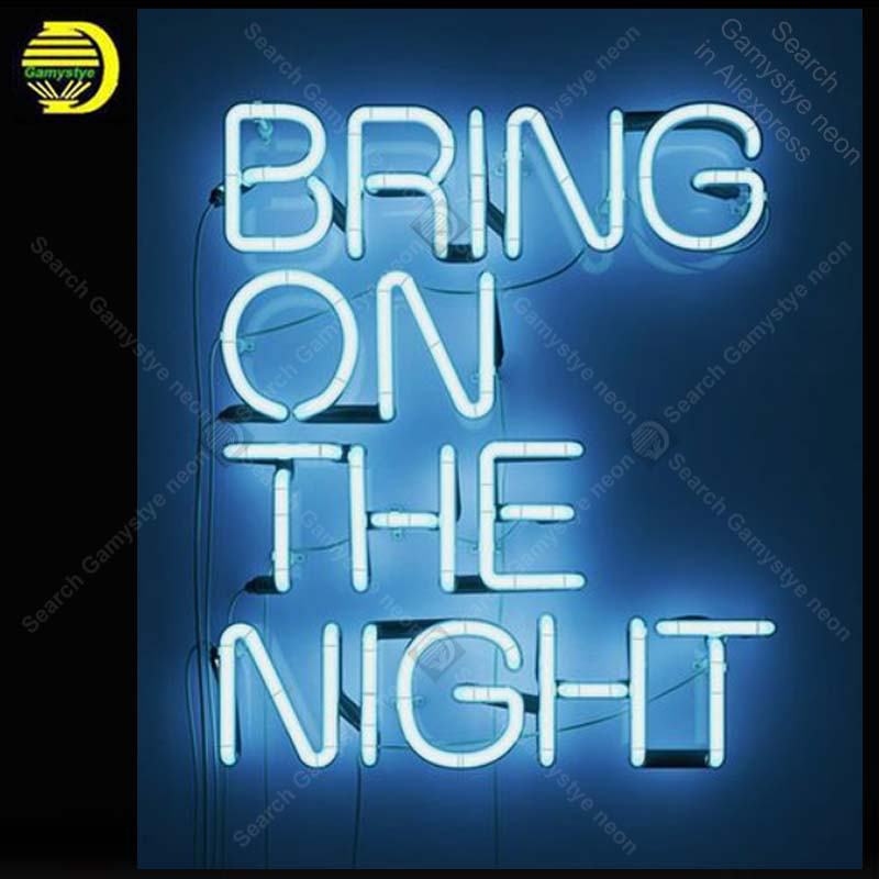 Neon Sign for Bring on the night Neon Bulb sign handcraft neon signboard neon art wall lights anuncio luminos with clear board