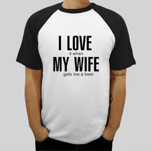 73e153455 cotton t-shirt men new summer style I love it when my wife gets me a beer  funny tshirt men t-shirt tops man tee-shirt