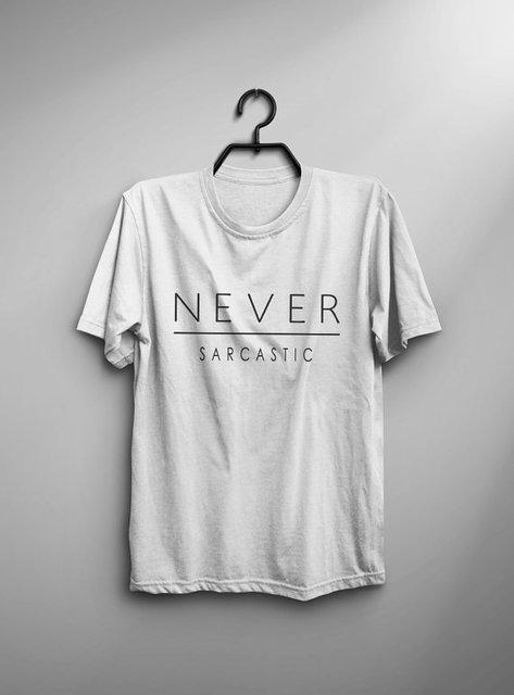 3ce95edb8 Never sarcastic funny t-shirt T Shirt with sayings tumblr t shirt for teens  teenage