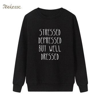 Stressed ,Depressed ,But Well Dressed Sweatshirt Print Hoodie 2018 Winter Autumn Women Lasdies Pullover Loose Fleece Streetwear