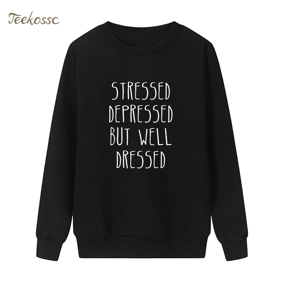 Stressed ,Depressed ,But Well Dressed Sweatshirt Print Hoodie 2018 Winter Autumn Women Lasdies Pullover Loose Fleece Streetwear