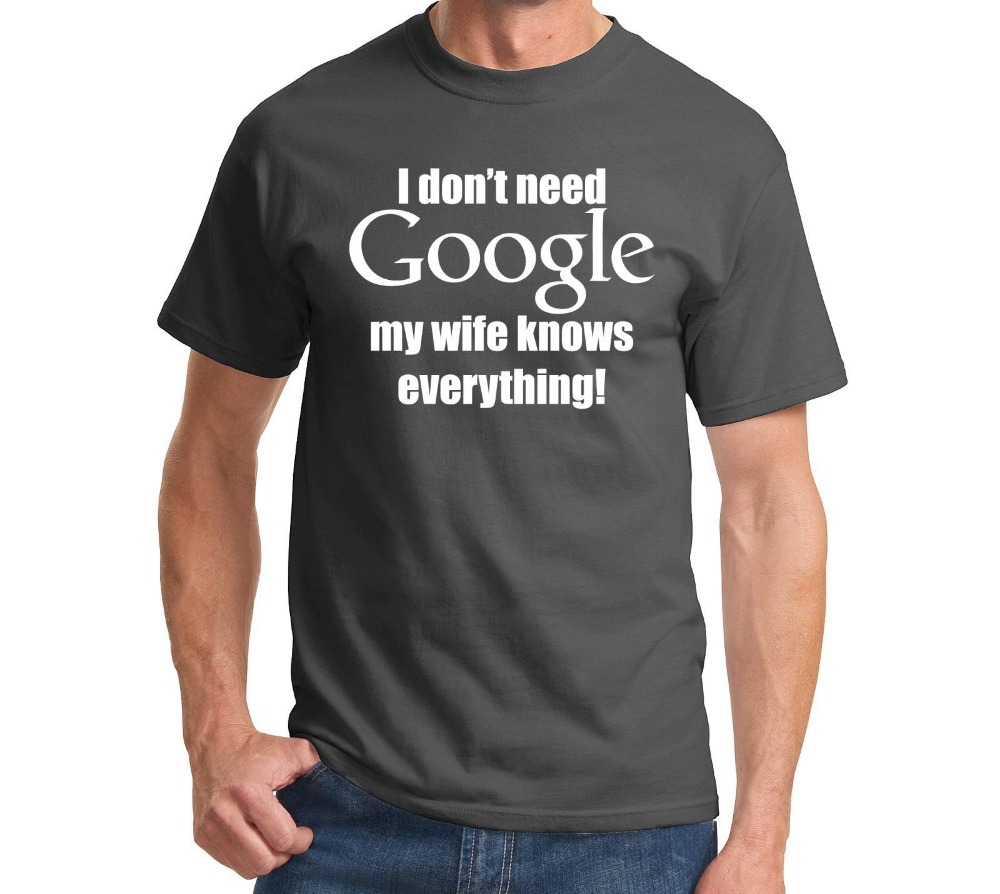 I Don't Need Google, My Wife Knows Everything-Funny Marriage T-Shirt Husband Tee More Size and Colors-A393 3
