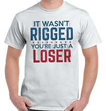 Rigged Election Youre Just a Loser Donal Trump Hilary Clinton T-Shirt