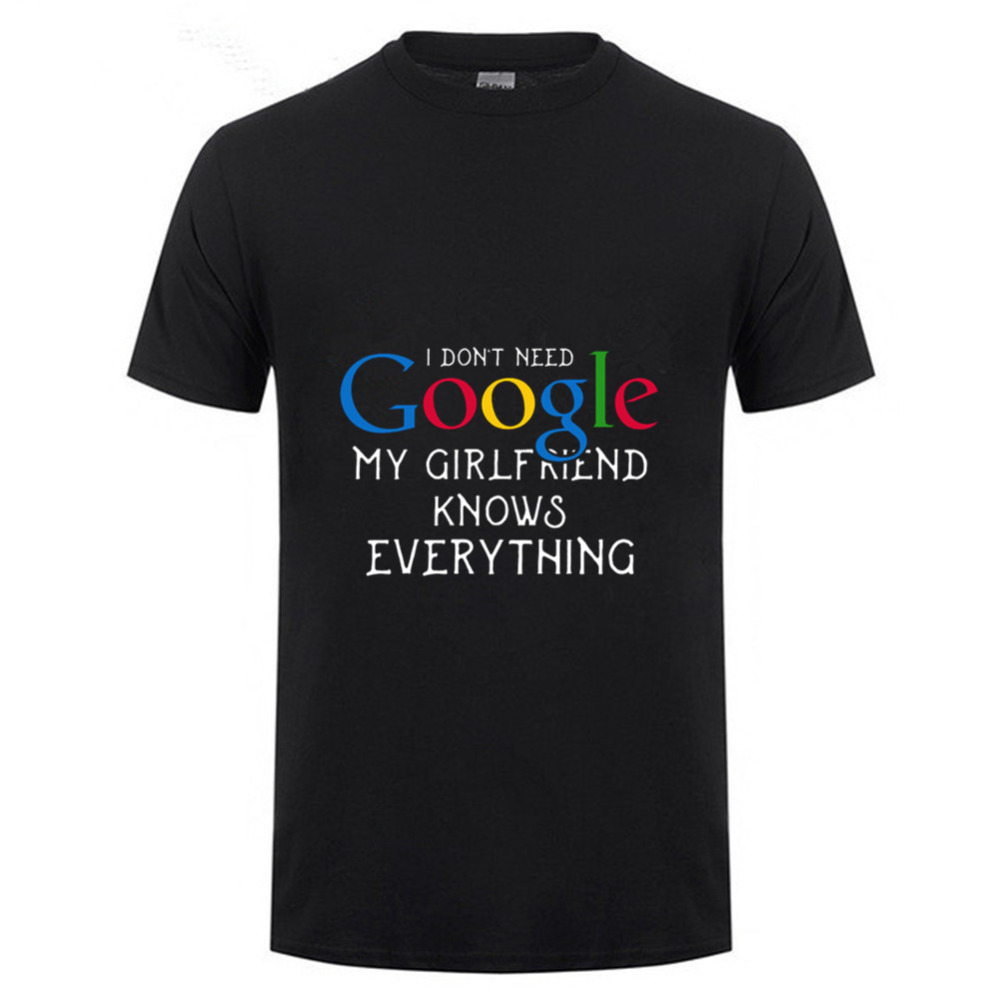 Mens Funny T-Shirt I dont need google my girlfriend knows everything Cotton Male Sleeve  ...