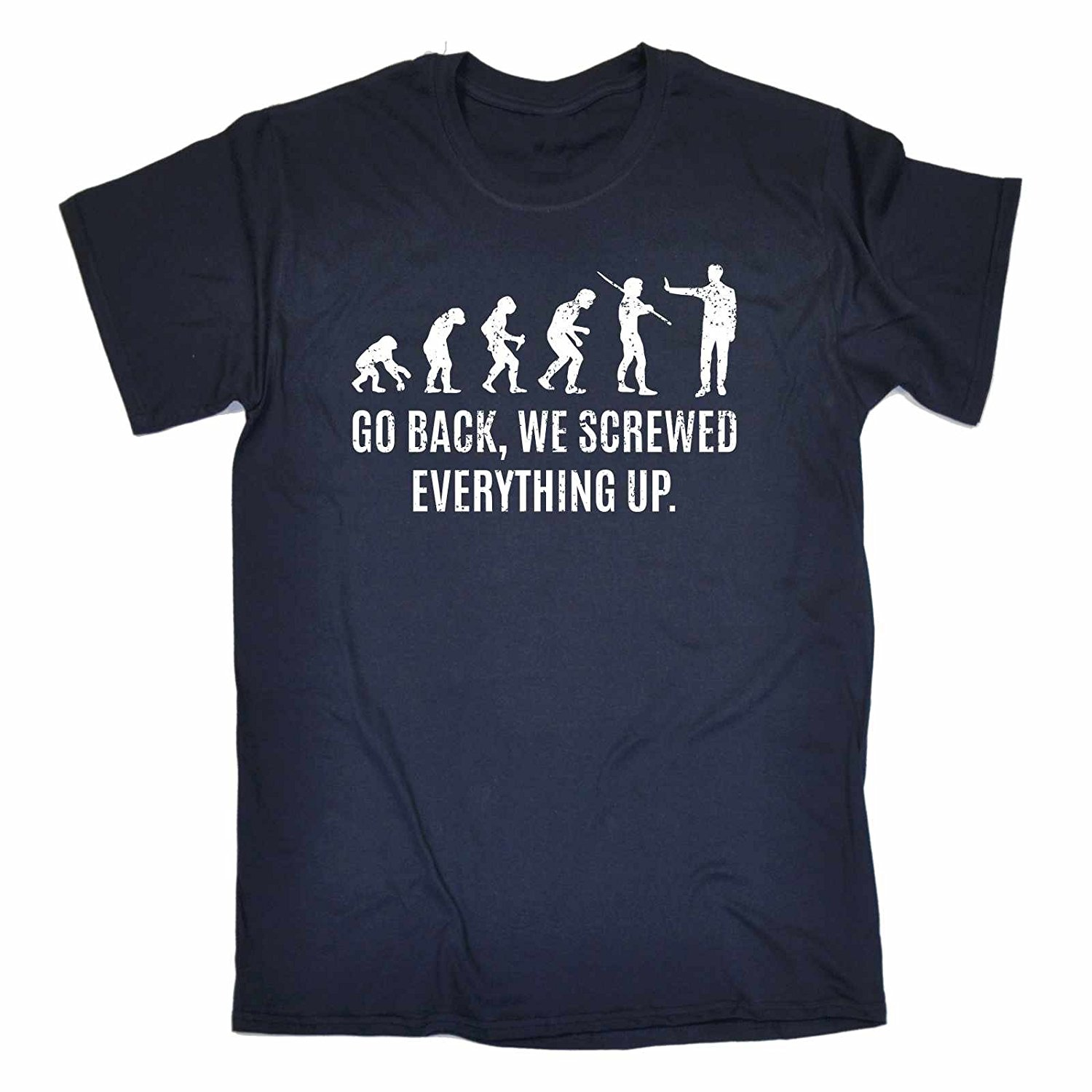 Slogans Mens GO BACK WE SCREWED EVERYTHING UP LOOSE FIT T-SHIRT ...