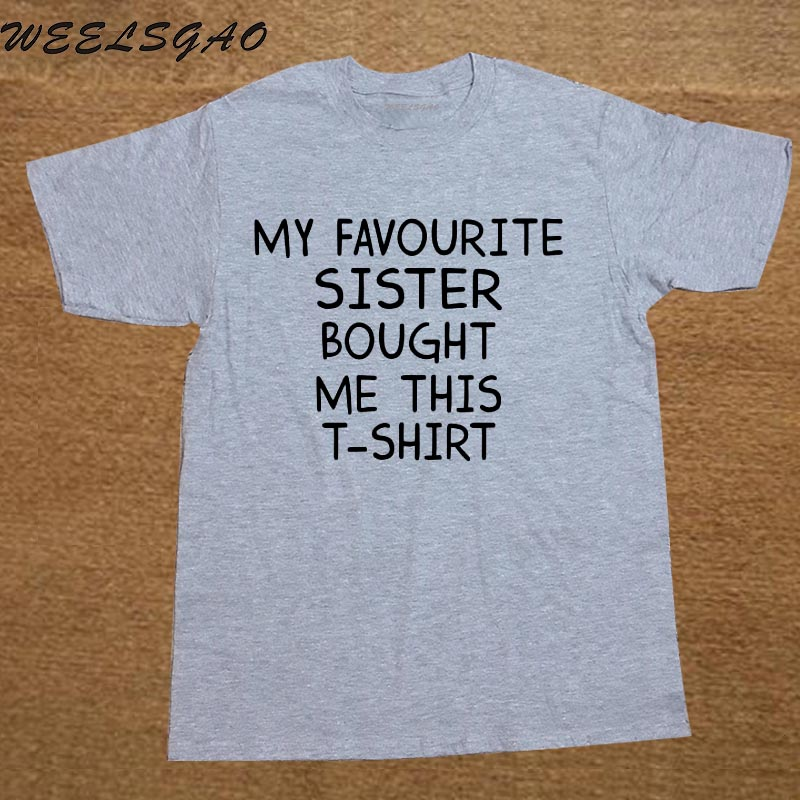 Funny Favourite Sister Present Gift Xmas Birthday New For Brothers T-Shirt T Shirt Men Short Sleeve O Neck Cotton Casual Top Tee