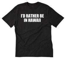 цена на I'd Rather Be In Hawaii T-shirt Funny Hawaiian Shirt Oahu Maui Kauai Tee Shirt  Free shipping newest Fashion Classic Funn Unique